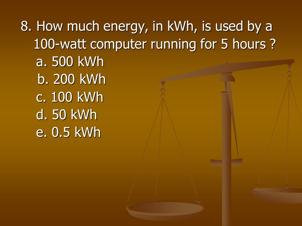 8. How much energy, in kWh, is used by a