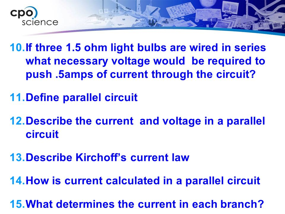 If three 1.5 ohm light bulbs are wired in series what necessary voltage would be required to push .5amps of current through the circuit