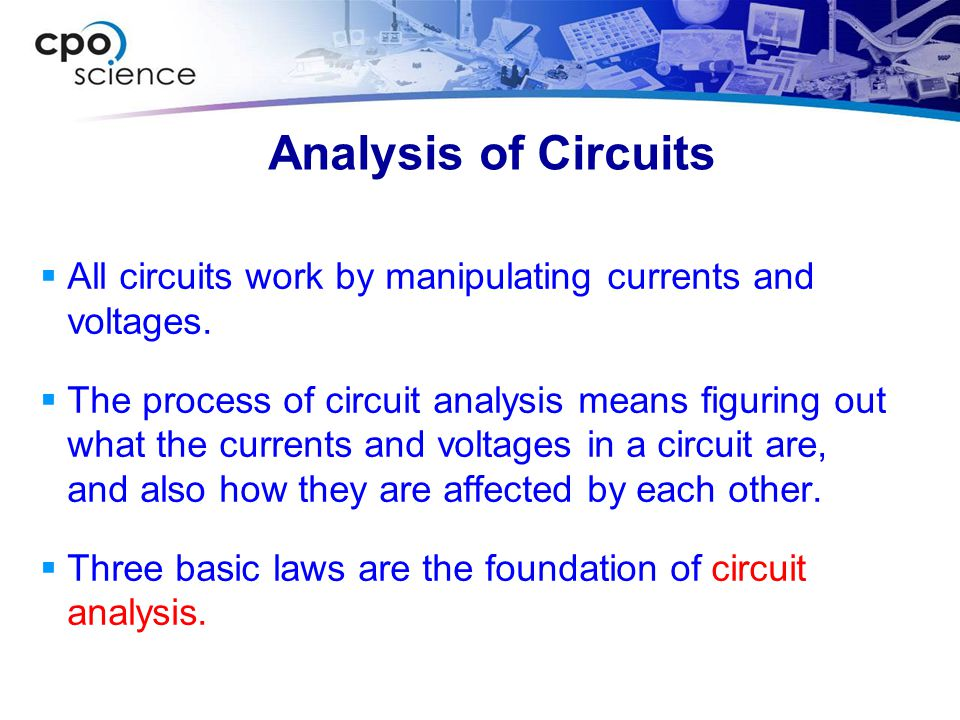 Analysis of Circuits All circuits work by manipulating currents and voltages.