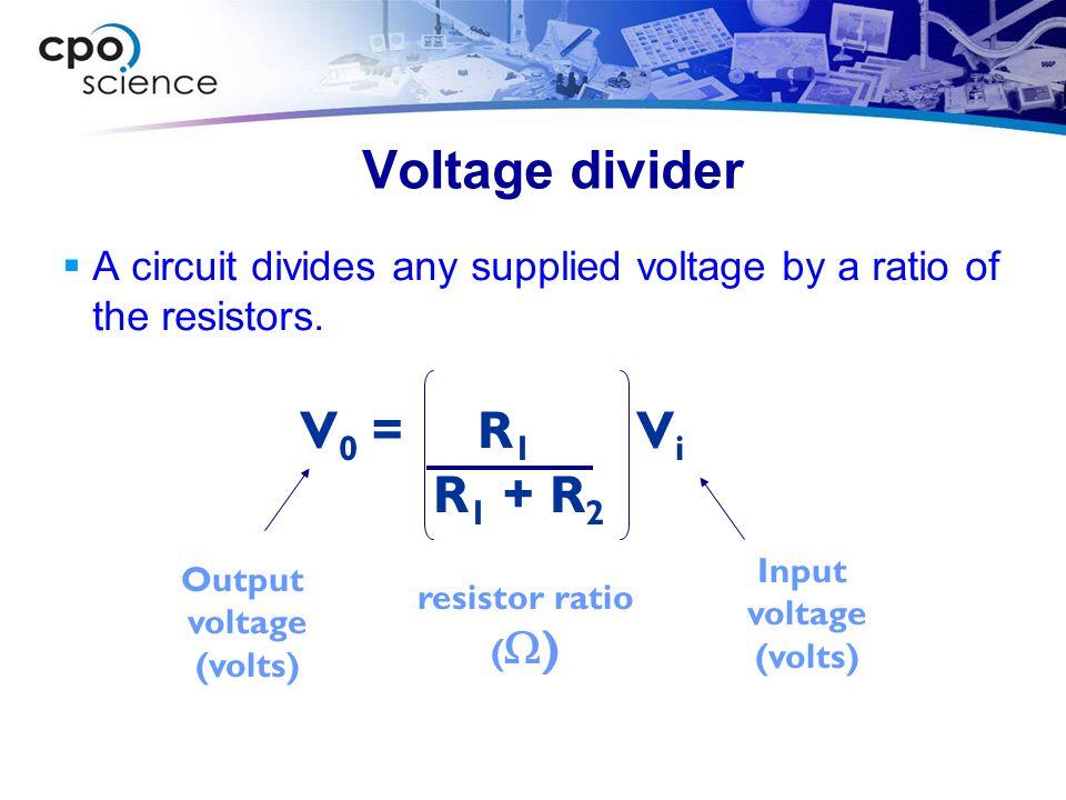 Voltage divider V0 = R1 Vi R1 + R2