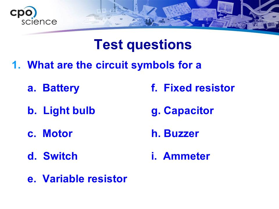 Test questions What are the circuit symbols for a