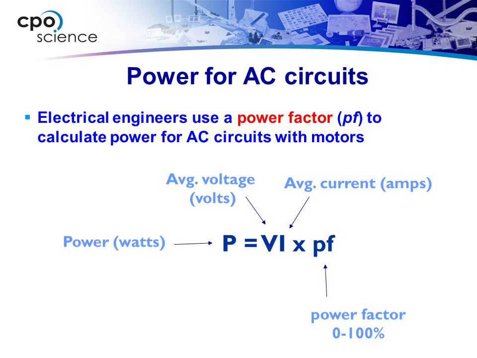 Power for AC circuits P = VI x pf