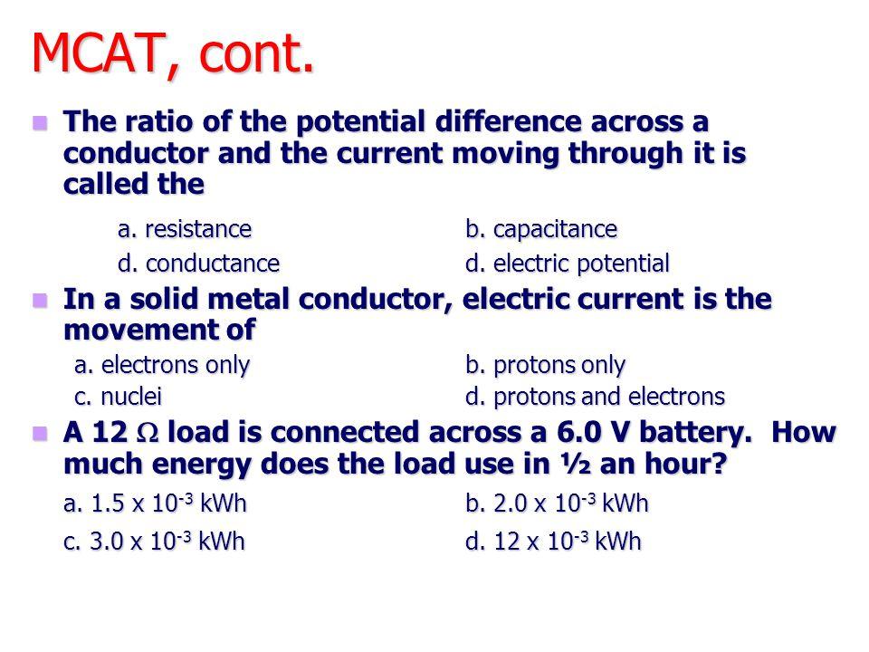 MCAT, cont. a. resistance b. capacitance