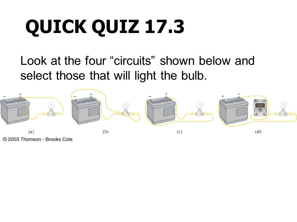 QUICK QUIZ 17.3 Look at the four circuits shown below and select those that will light the bulb.