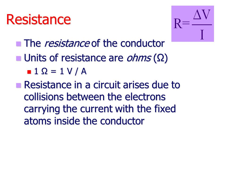 Resistance The resistance of the conductor