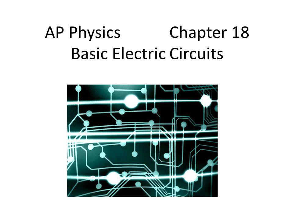 AP Physics Chapter 18 Basic Electric Circuits