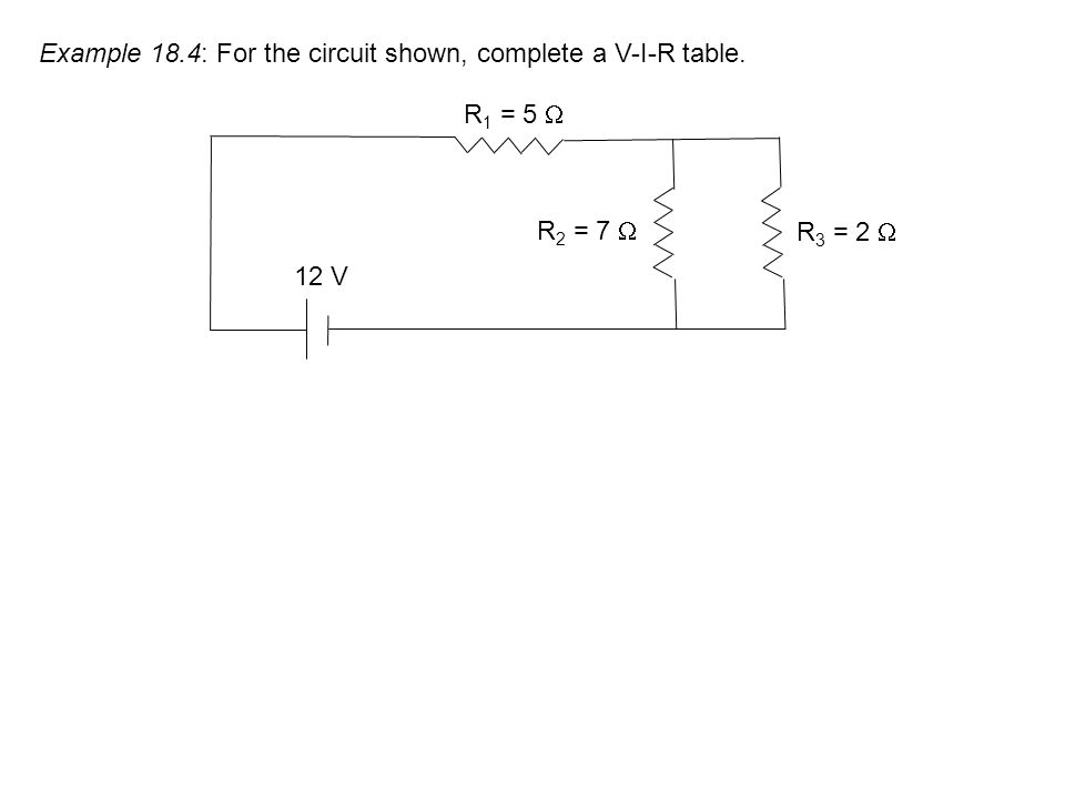 Example 18.4: For the circuit shown, complete a V-I-R table.