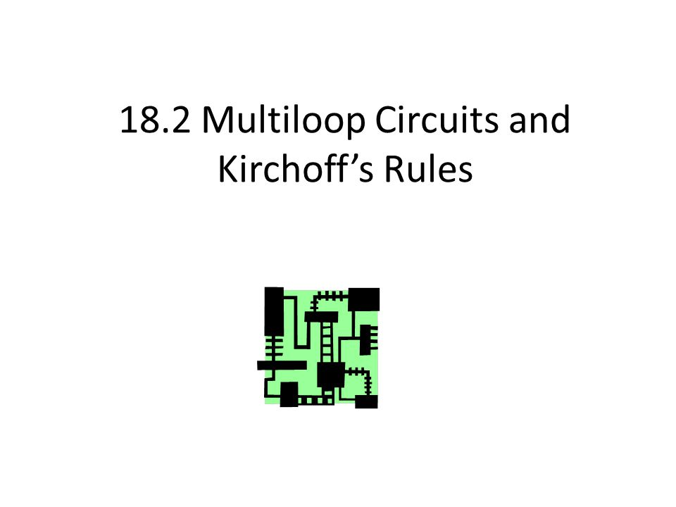 18.2 Multiloop Circuits and Kirchoff's Rules