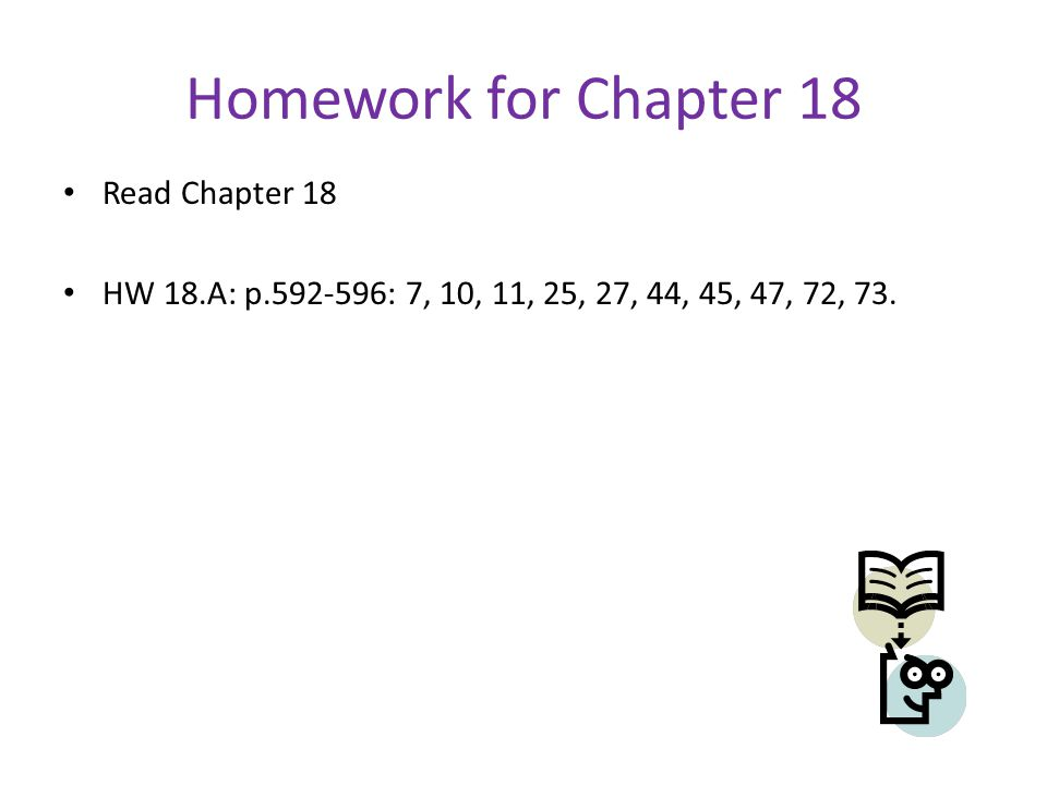 Homework for Chapter 18 Read Chapter 18