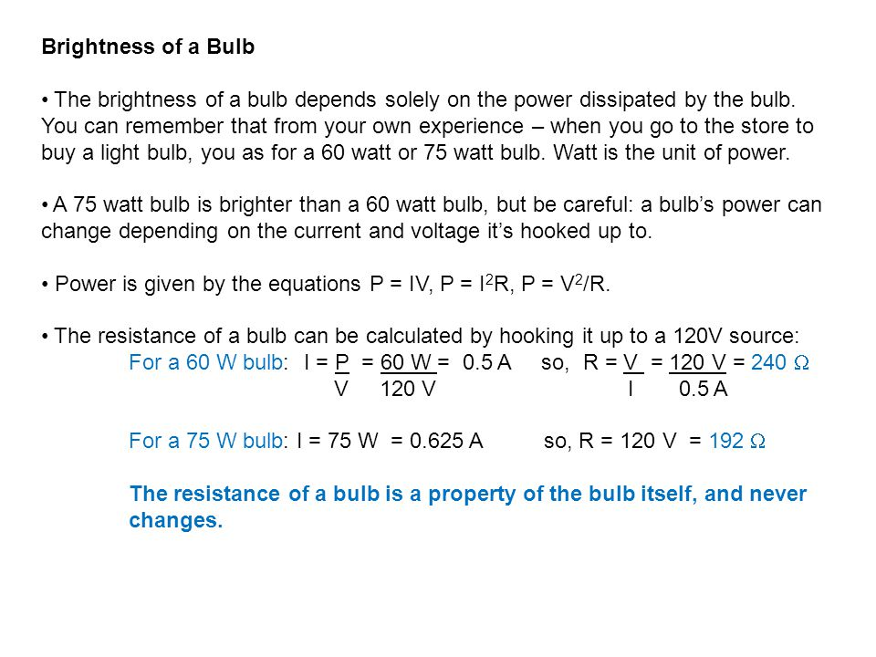 Brightness of a Bulb The brightness of a bulb depends solely on the power dissipated by the bulb.