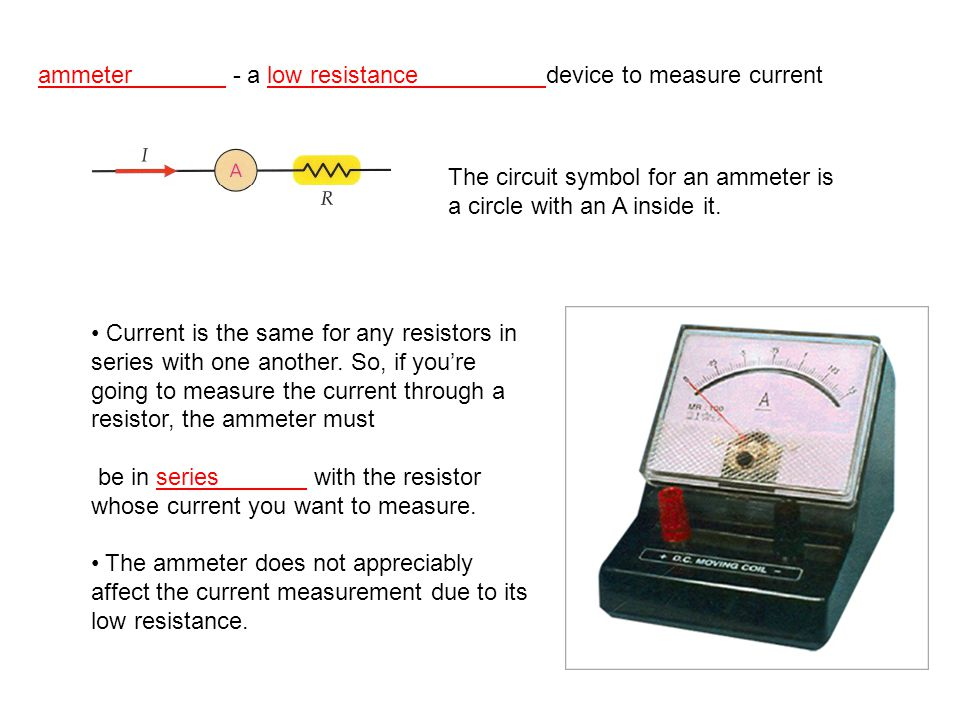ammeter - a low resistance device to measure current