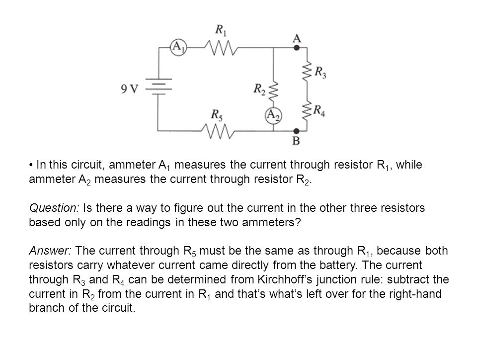 In this circuit, ammeter A1 measures the current through resistor R1, while ammeter A2 measures the current through resistor R2.