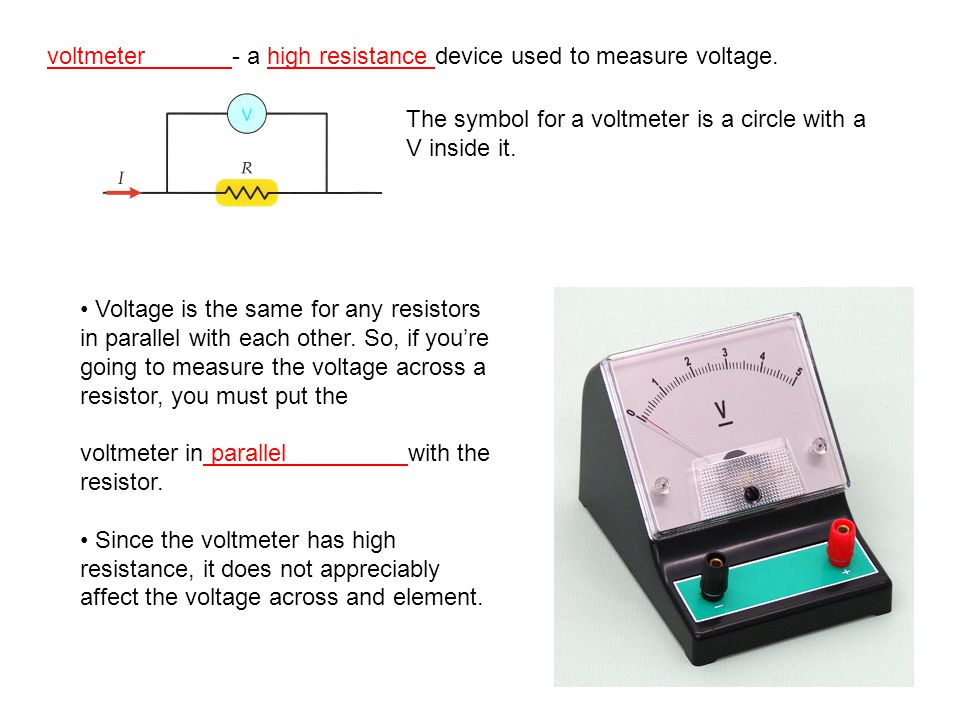 voltmeter - a high resistance device used to measure voltage.