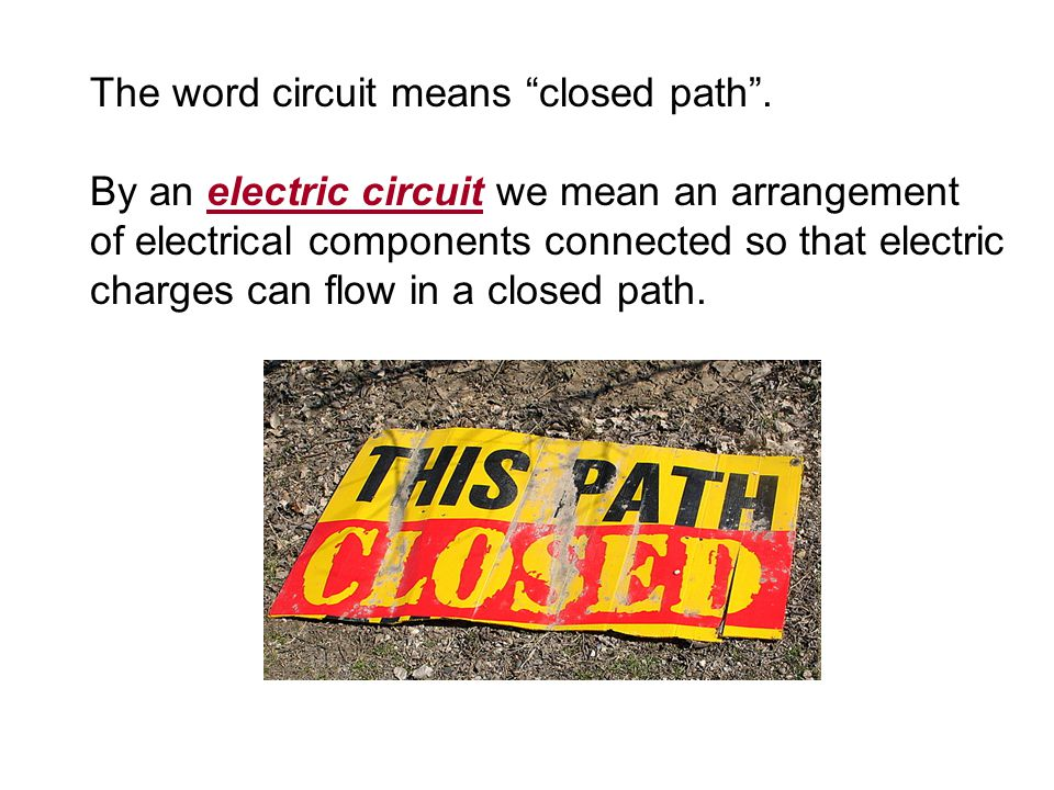 The word circuit means closed path .