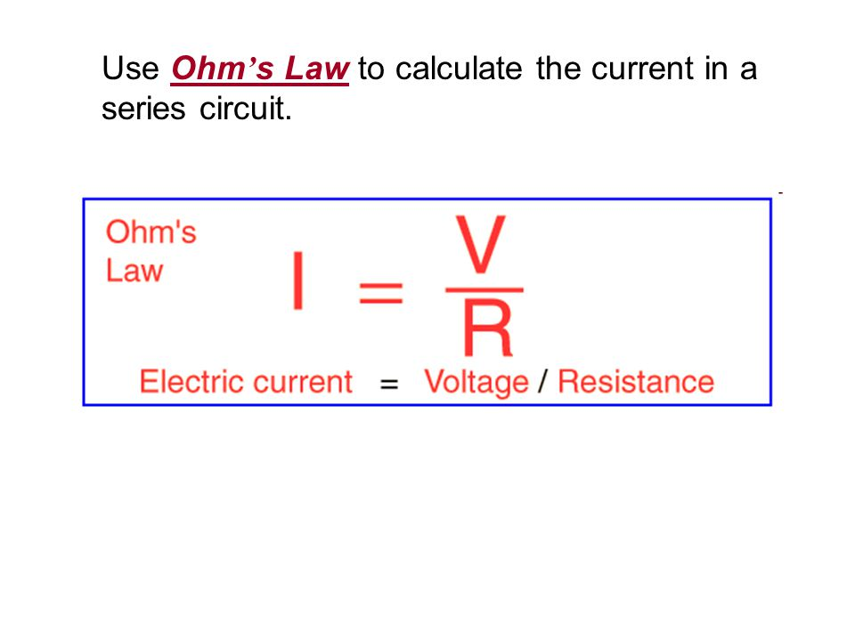 Use Ohm's Law to calculate the current in a series circuit.