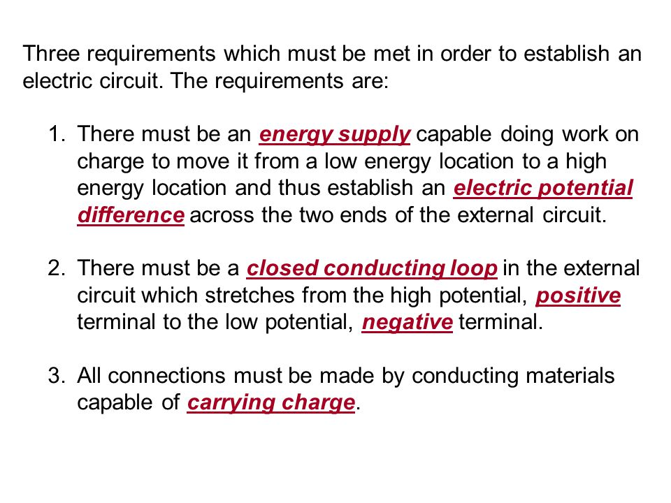 Three requirements which must be met in order to establish an electric circuit. The requirements are: