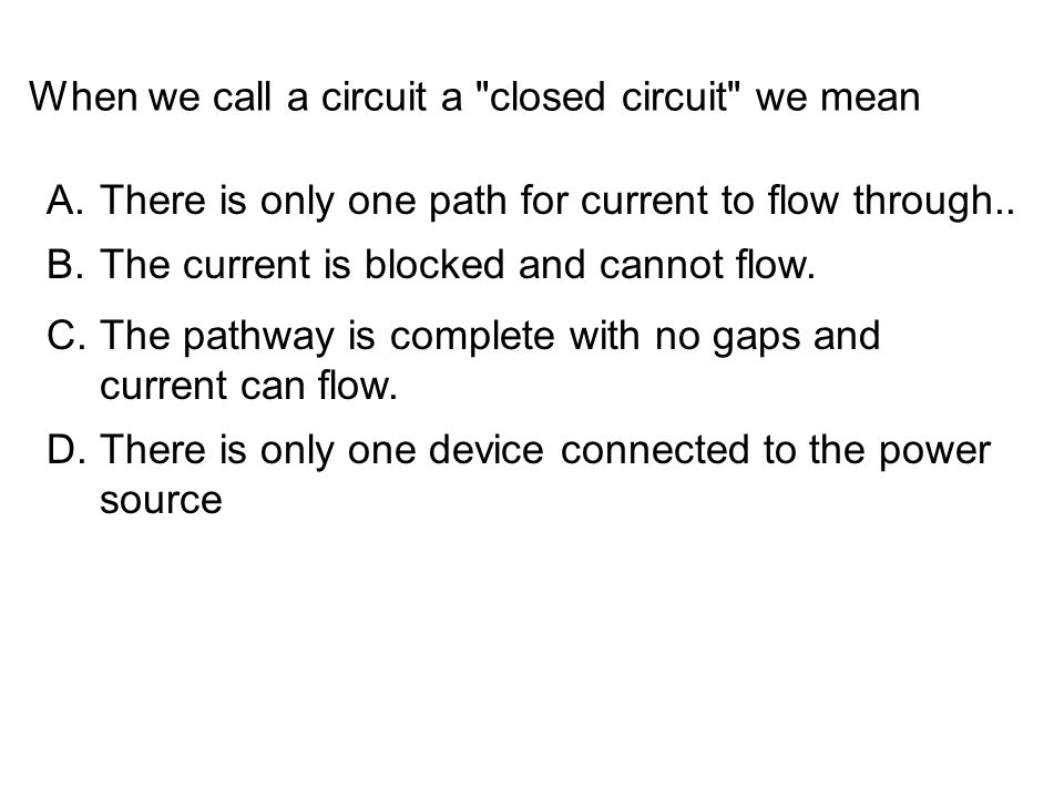 When we call a circuit a closed circuit we mean