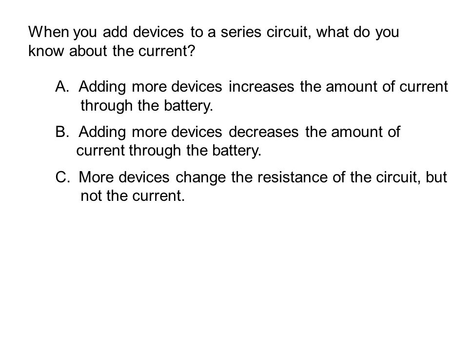 When you add devices to a series circuit, what do you