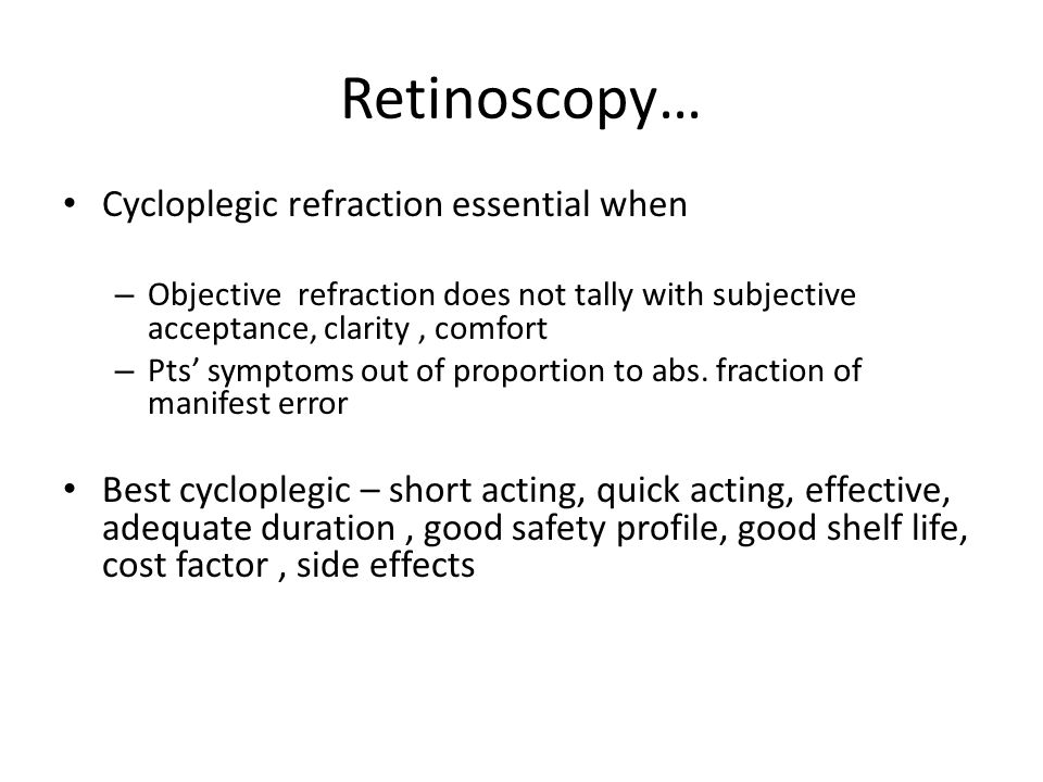 Retinoscopy… Cycloplegic refraction essential when