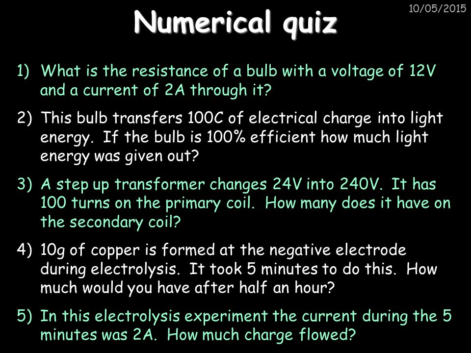 Numerical quiz 15/04/2017. What is the resistance of a bulb with a voltage of 12V and a current of 2A through it