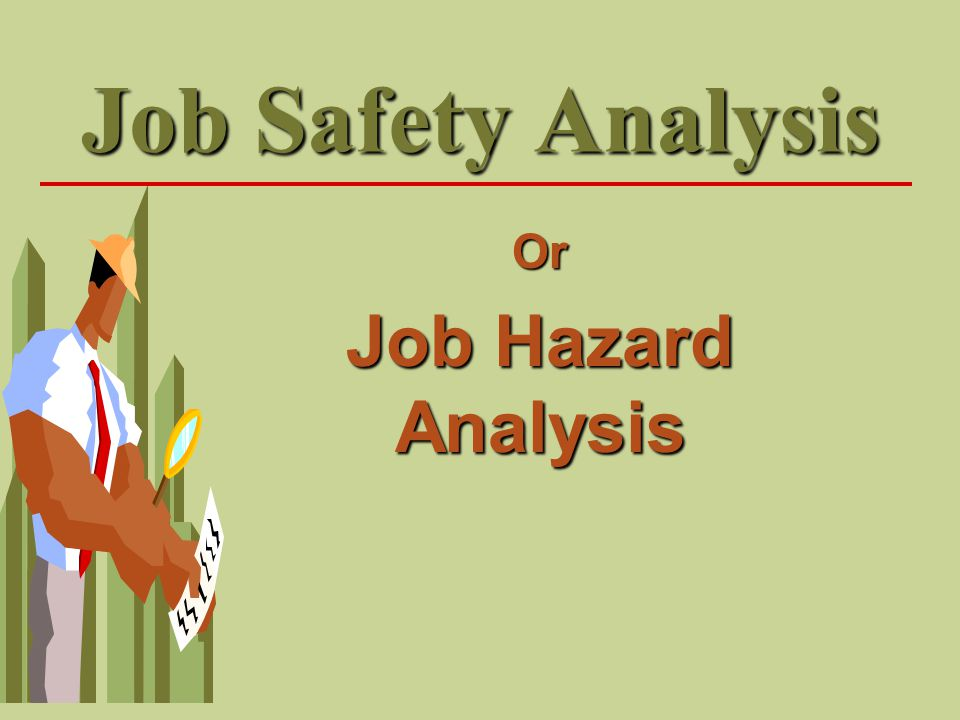 Job Safety Analysis Or Job Hazard Analysis