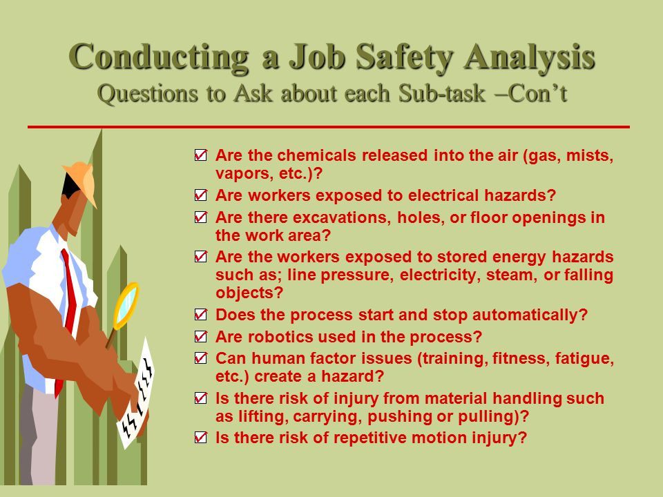 Conducting a Job Safety Analysis Questions to Ask about each Sub-task –Con't