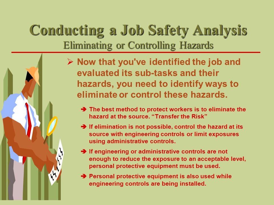 Conducting a Job Safety Analysis Eliminating or Controlling Hazards