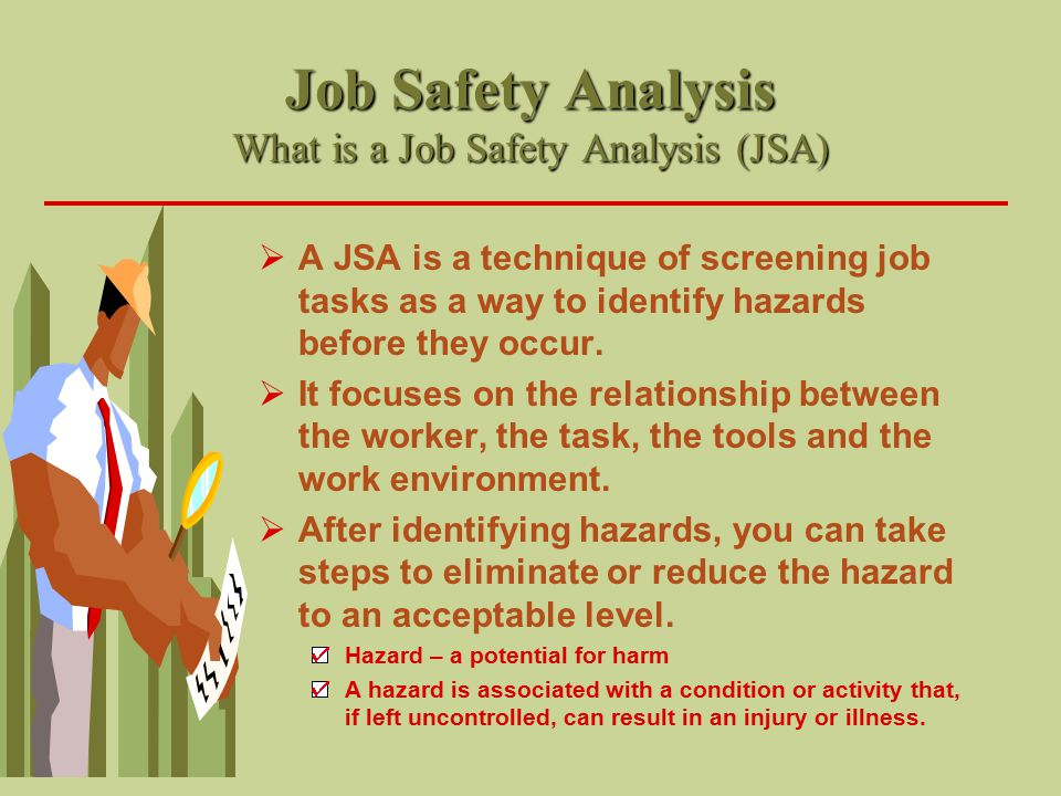 Job Safety Analysis What is a Job Safety Analysis (JSA)