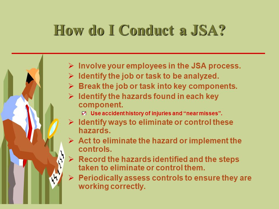 How do I Conduct a JSA Involve your employees in the JSA process.