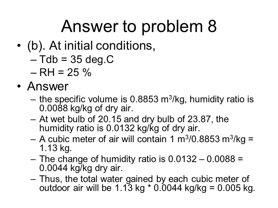 Answer to problem 8 (b). At initial conditions, Answer Tdb = 35 deg.C