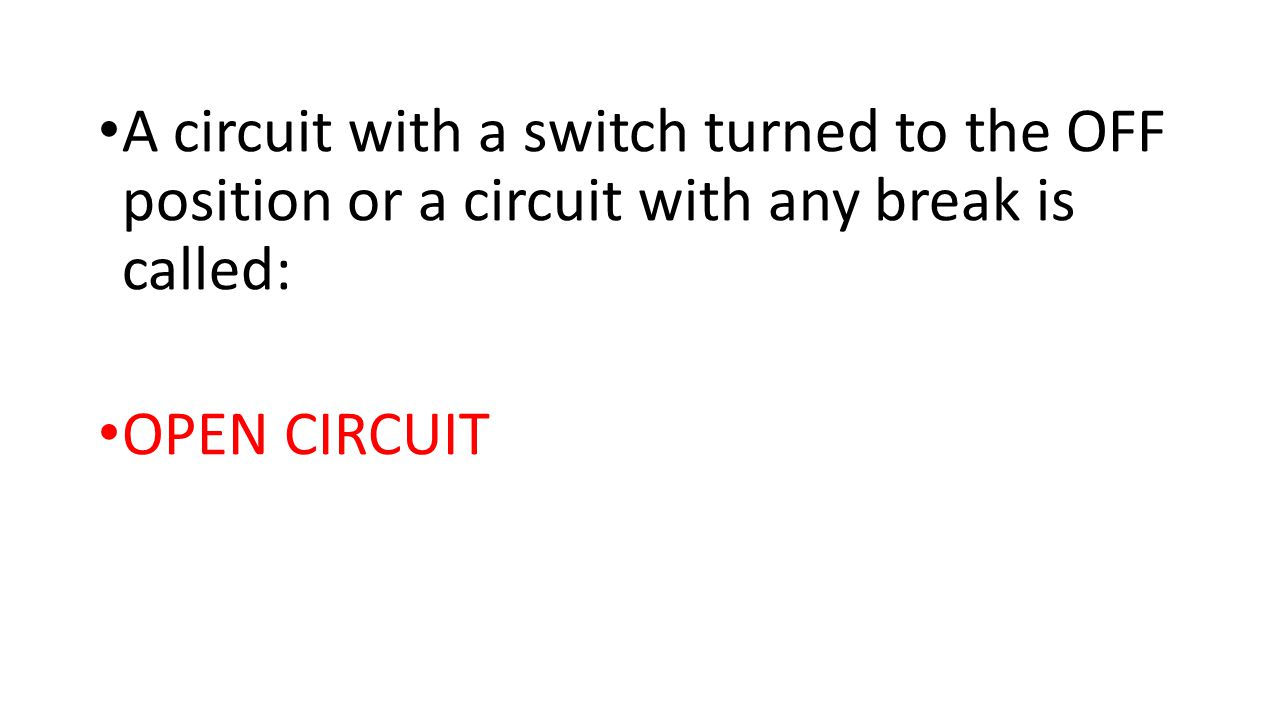 A circuit with a switch turned to the OFF position or a circuit with any break is called: