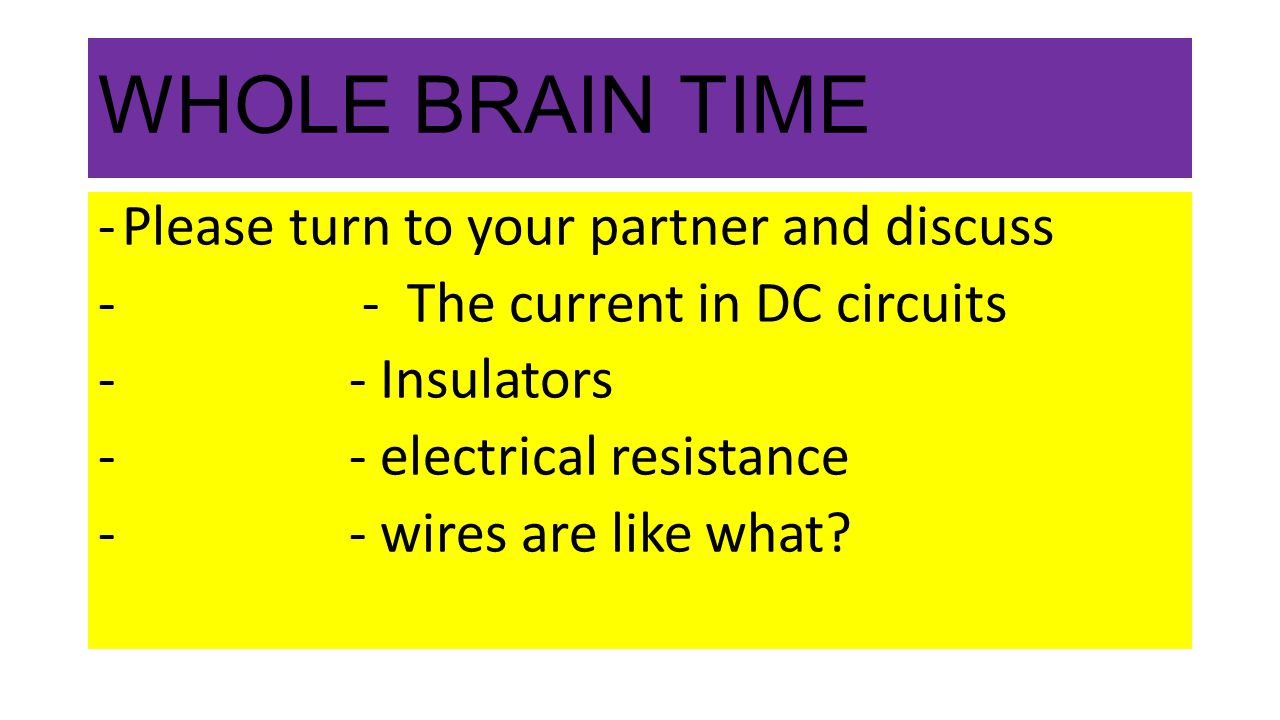 WHOLE BRAIN TIME Please turn to your partner and discuss