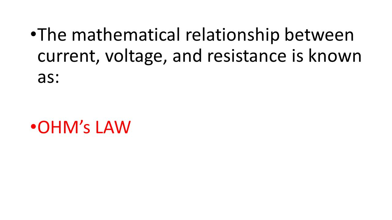 The mathematical relationship between current, voltage, and resistance is known as: