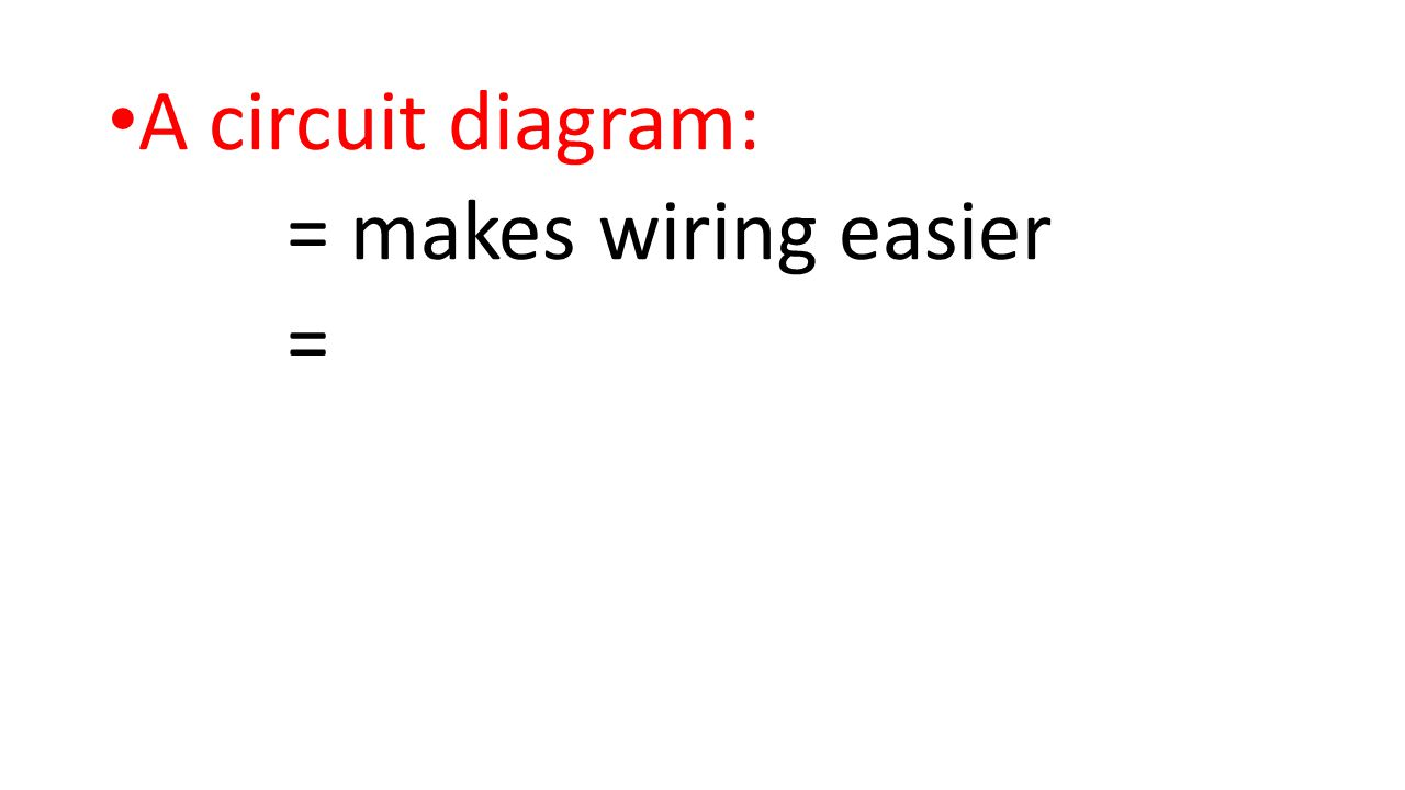 A circuit diagram: = makes wiring easier =