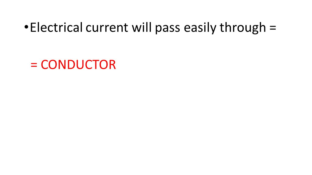 Electrical current will pass easily through =