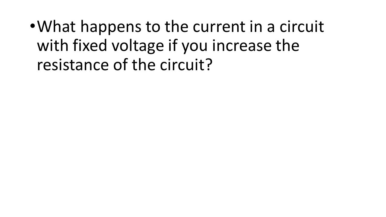 What happens to the current in a circuit with fixed voltage if you increase the resistance of the circuit