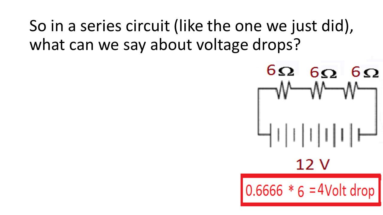 So in a series circuit (like the one we just did), what can we say about voltage drops