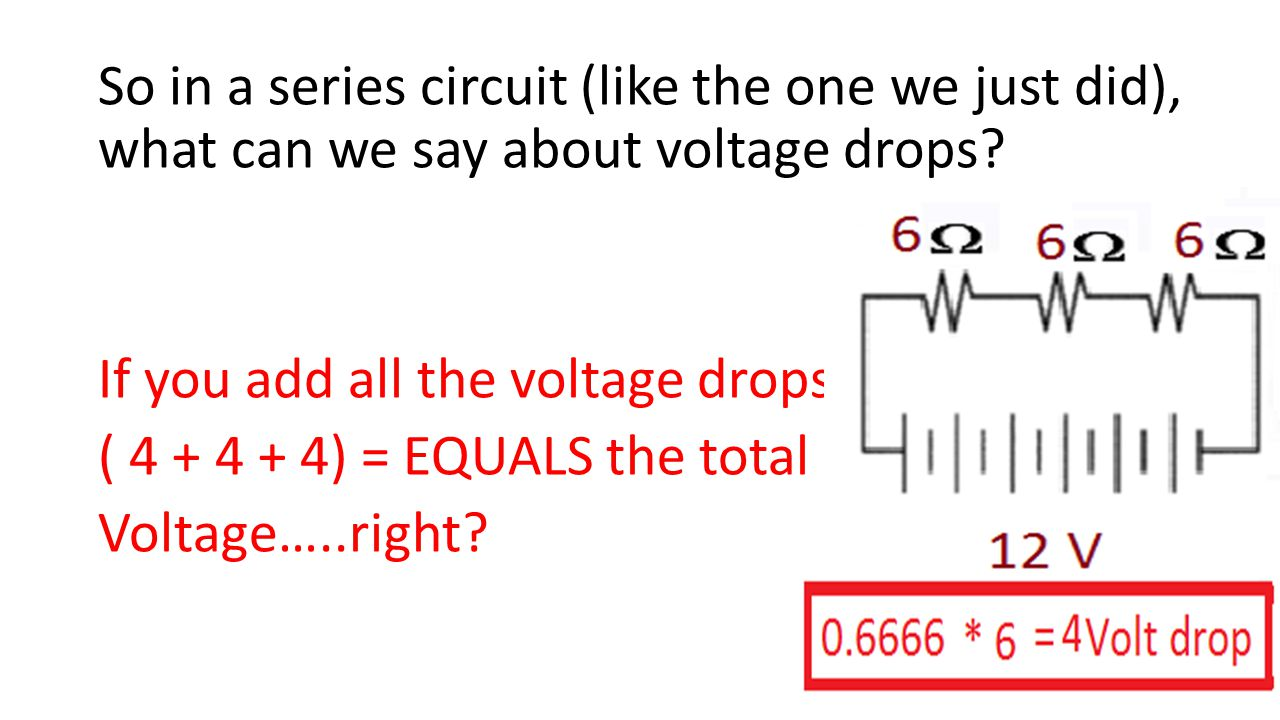So in a series circuit (like the one we just did), what can we say about voltage drops.