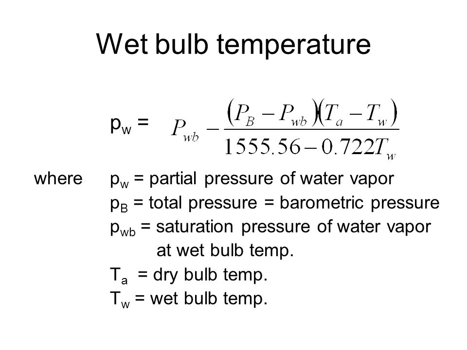 Wet bulb temperature pw = where pw = partial pressure of water vapor