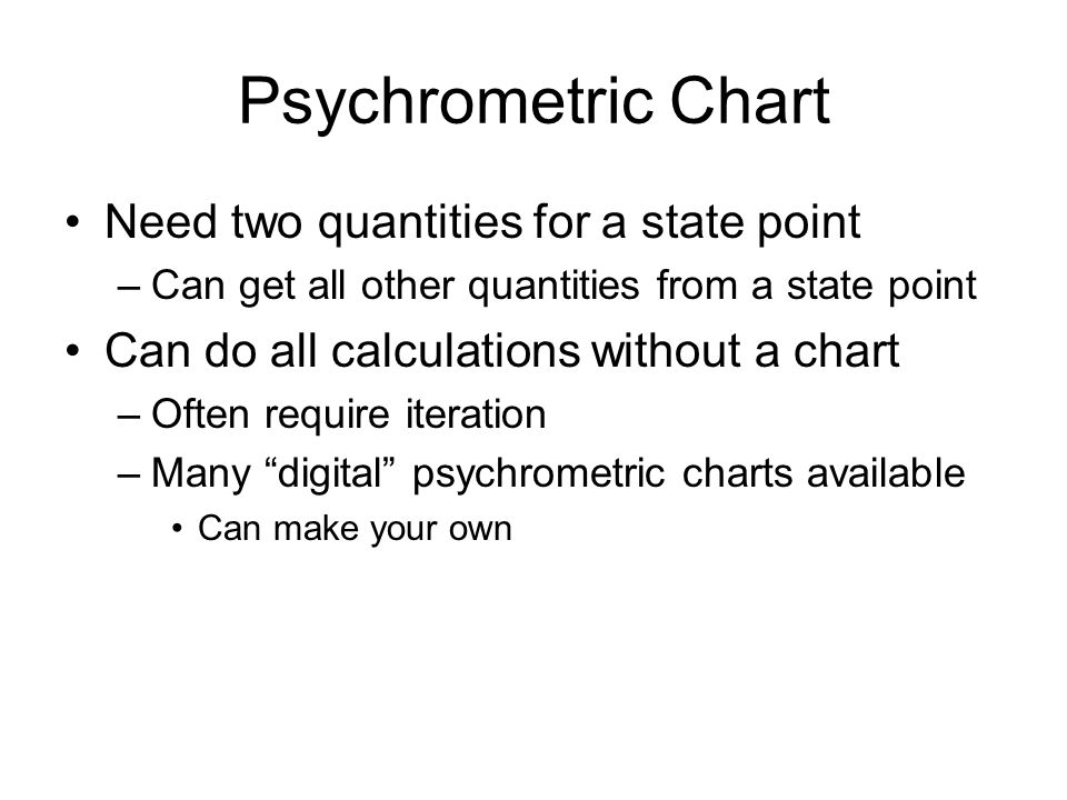 Psychrometric Chart Need two quantities for a state point