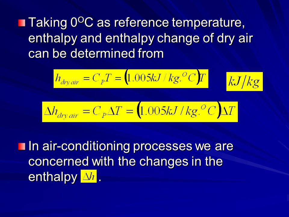 Taking 0OC as reference temperature, enthalpy and enthalpy change of dry air can be determined from