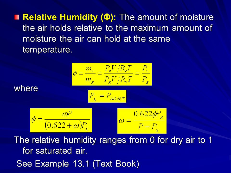 Relative Humidity (Φ): The amount of moisture the air holds relative to the maximum amount of moisture the air can hold at the same temperature.