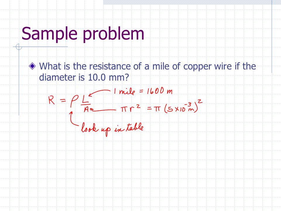 Sample problem What is the resistance of a mile of copper wire if the diameter is 10.0 mm