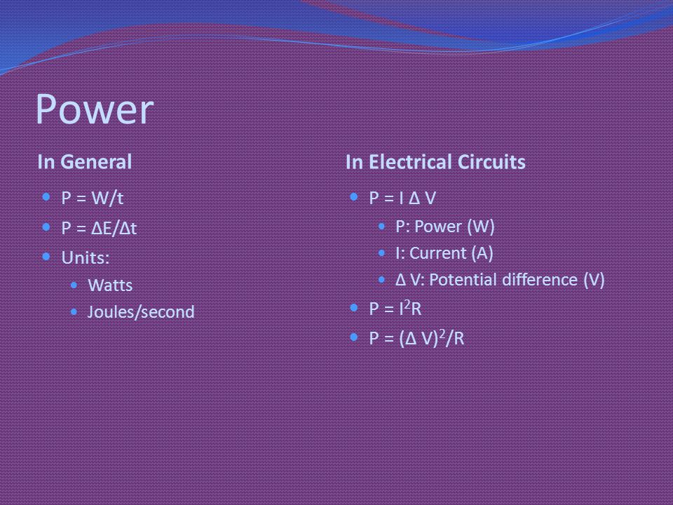 Power In General In Electrical Circuits P = W/t P = ΔE/Δt Units: