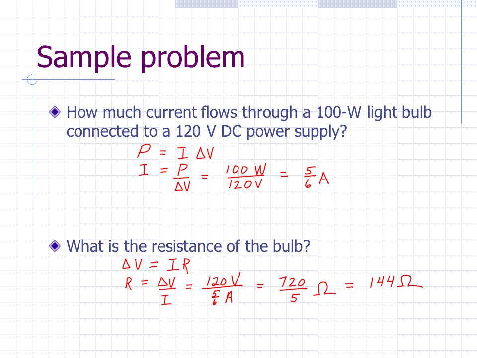 Sample problem How much current flows through a 100-W light bulb connected to a 120 V DC power supply