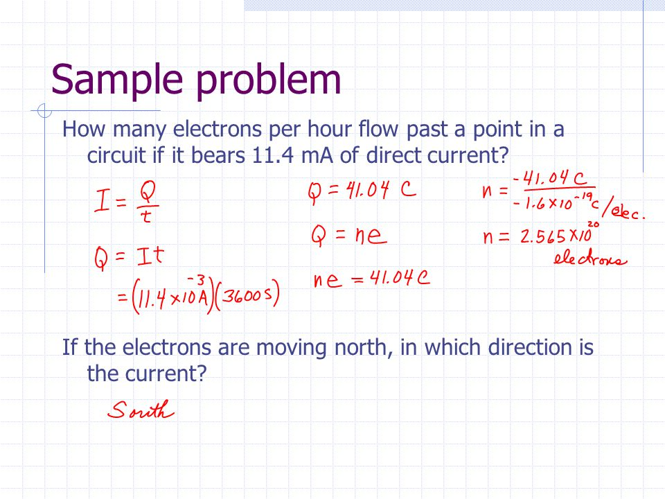 Sample problem How many electrons per hour flow past a point in a circuit if it bears 11.4 mA of direct current