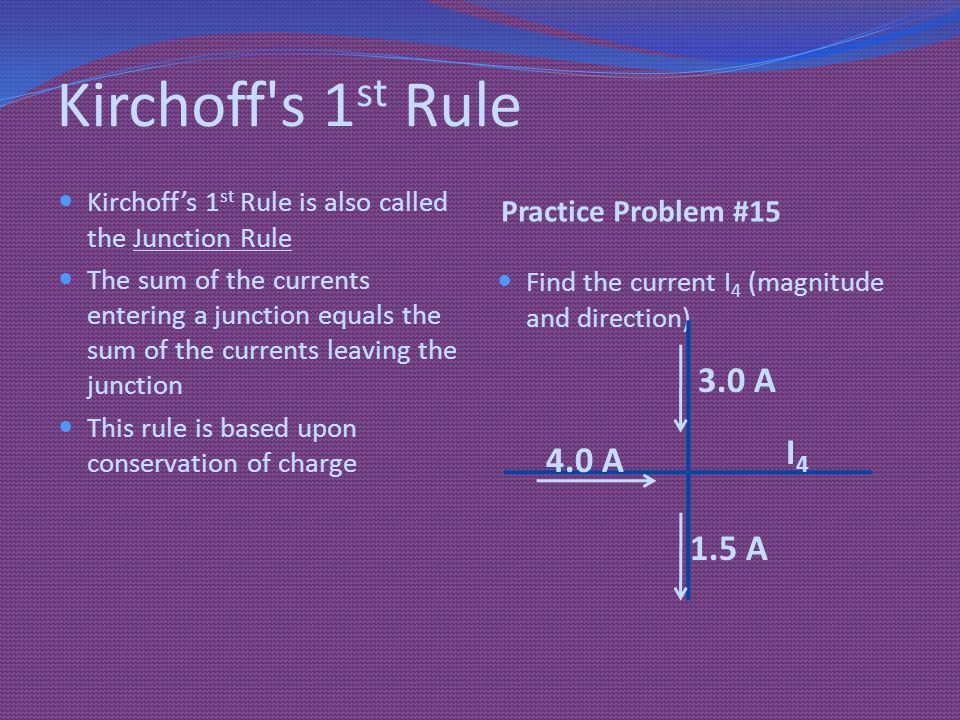 Kirchoff s 1st Rule 3.0 A I4 4.0 A 1.5 A Practice Problem #15
