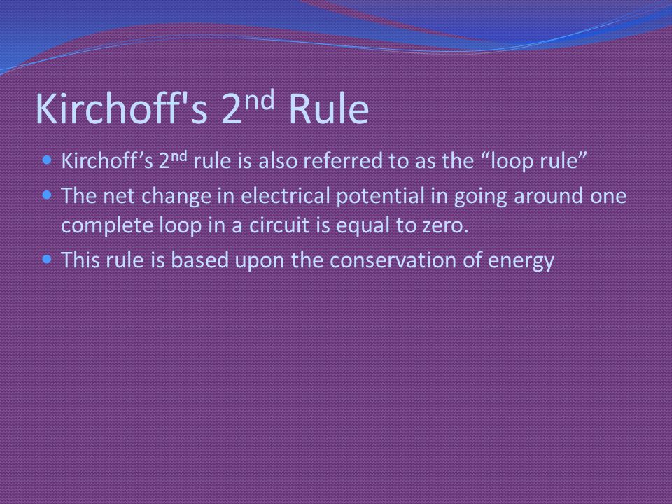 Kirchoff s 2nd Rule Kirchoff's 2nd rule is also referred to as the loop rule