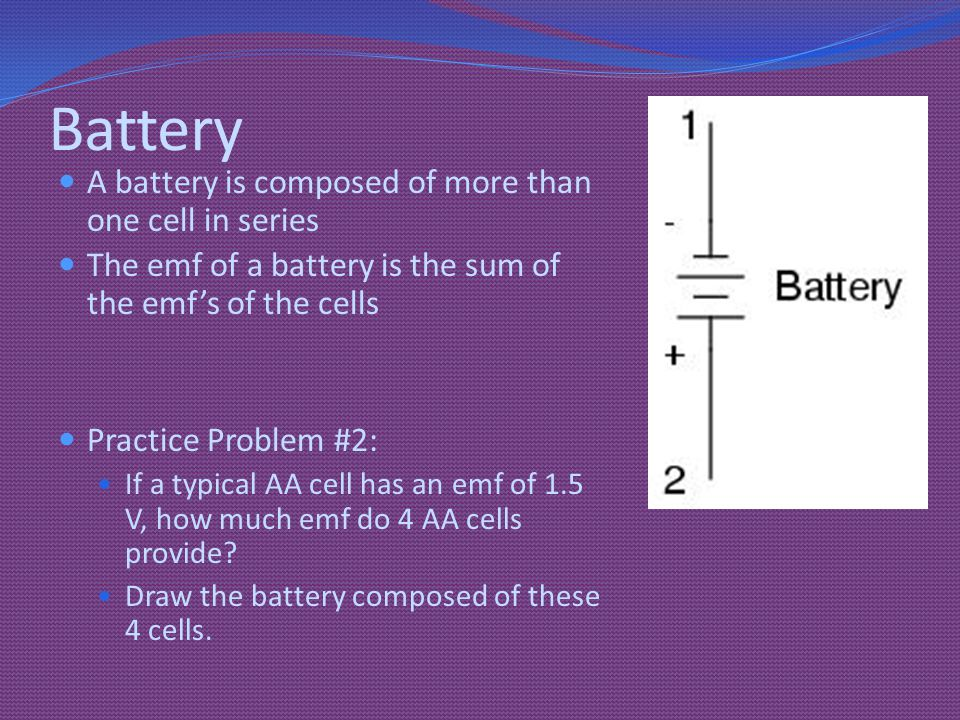 Battery A battery is composed of more than one cell in series