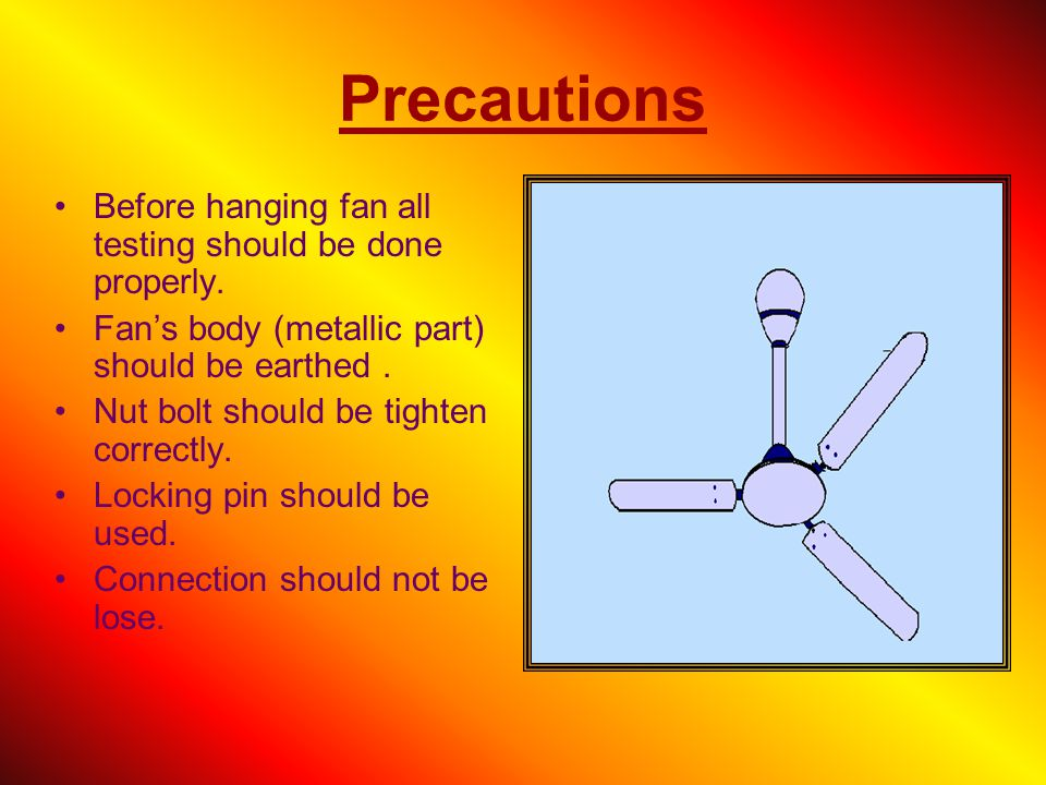 Precautions Before hanging fan all testing should be done properly.